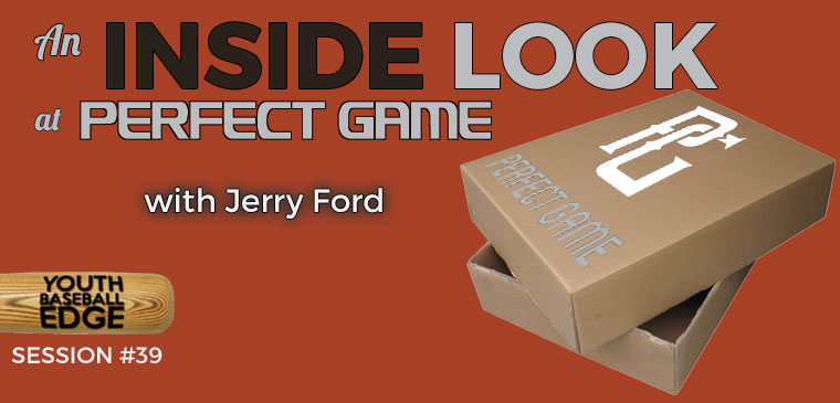 YBE 039: An Inside Look at Perfect Game with Jerry Ford