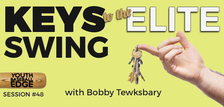 YBE 048: Keys To The Elite Swing with Bobby Tewksbary