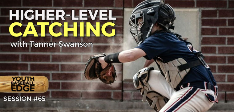 YBE 065: Higher-Level Catching with Tanner Swanson