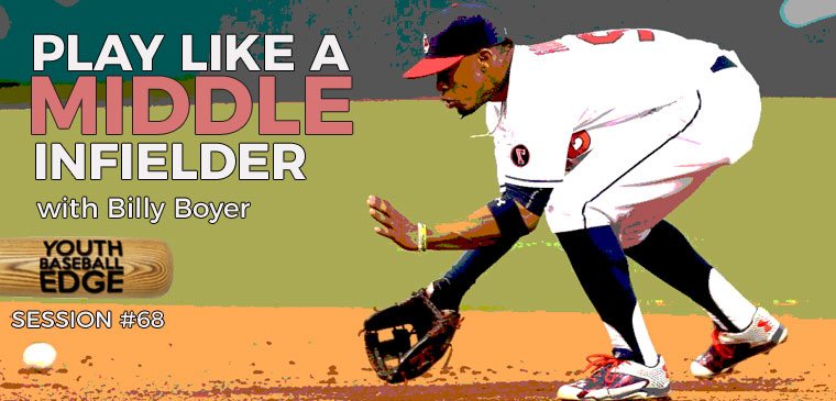 YBE 068: Play Like A Middle Infielder with Billy Boyer