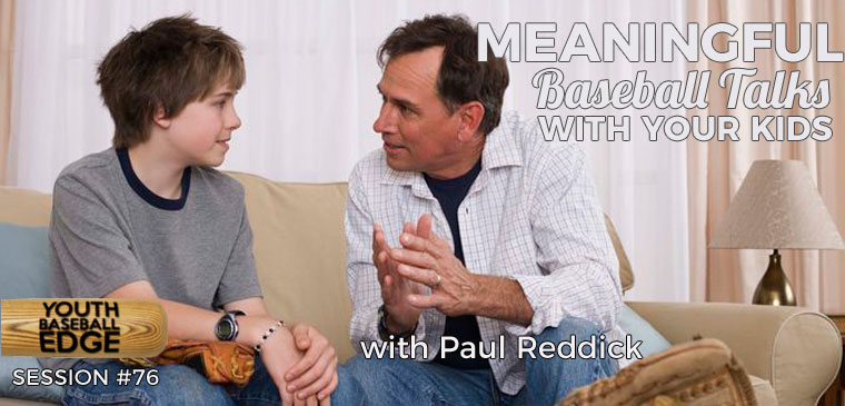 YBE 076: Meaningful Baseball Talks With Your Kids with Paul Reddick