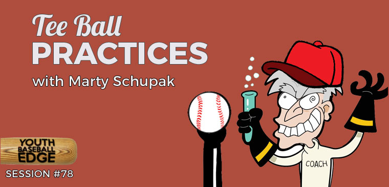 YBE 078: Tee Ball Practices with Marty Schupak